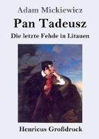 Pan Tadeusz oder Die letzte Fehde in Litauen (Grossdruck)