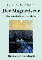 Der Magnetiseur (Grossdruck): Eine unheimliche Geschichte (Paperback)