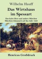 Das Wirtshaus im Spessart (Grossdruck): Das kalte Herz und andere Marchen Marchen-Almanach auf das Jahr 1828 (Paperback)