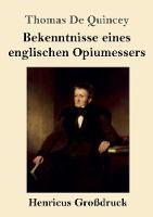 Bekenntnisse eines englischen Opiumessers (Grossdruck) (Paperback)