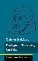 Predigten, Traktate, Spruche: (Band 51, Klassiker in neuer Rechtschreibung) (Hardback)