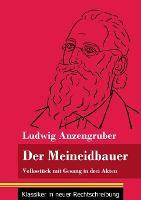 Der Meineidbauer: Volksstuck mit Gesang in drei Akten (Band 84, Klassiker in neuer Rechtschreibung) (Paperback)