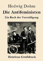 Die Antifeministen (Grossdruck): Ein Buch der Verteidigung (Paperback)
