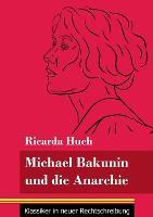 Michael Bakunin und die Anarchie: (Band 116, Klassiker in neuer Rechtschreibung) (Paperback)