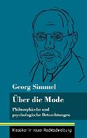 UEber die Mode: Philosophische und psychologische Betrachtungen (Band 127, Klassiker in neuer Rechtschreibung) (Hardback)