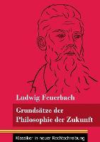 Grundsatze der Philosophie der Zukunft: (Band 152, Klassiker in neuer Rechtschreibung) (Paperback)