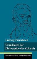 Grundsatze der Philosophie der Zukunft: (Band 152, Klassiker in neuer Rechtschreibung) (Hardback)