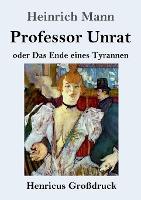 Professor Unrat (Grossdruck): oder Das Ende eines Tyrannen (Paperback)