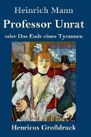 Professor Unrat (Grossdruck): oder Das Ende eines Tyrannen (Hardback)