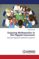 Enjoying Mathematics in the Flipped Classroom (Paperback)