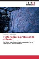 Historiografia Prehistorica Cubana (Paperback)