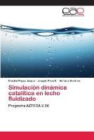 Simulacion dinamica catalitica en lecho fluidizado (Paperback)