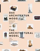 The Architectural Model: Tool, Fetish, Small Utopia (Hardback)