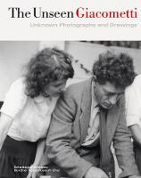 Unseen Giacometti: Unknown Photographs and Drawings (Hardback)