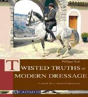 Twisted Truths of Modern Dressage: A Search for a Classical Alternative (Hardback)