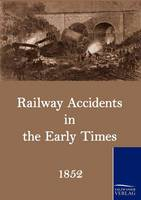 Railway Accidents in the Early Times (Paperback)
