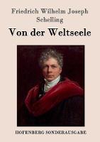 Von der Weltseele: Eine Hypothese der hoehern Physik zur Erklarung des allgemeinen Organismus (Paperback)