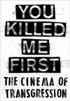 You Killed Me First: The Cinema of Transgression (Paperback)