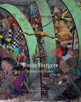 Jonas Burgert: Schutt Und Futter/Rubble and Fodder (Hardback)