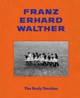 Franz Erhard Walther: The Body Decides (Hardback)