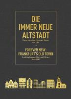 Forever New: Frankfurt's Old Town: Building Between Dom and Roemer Since 1900 (Hardback)