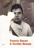 Francis Bacon: A Terrible Beauty (Paperback)