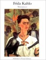 Frida Kahlo Masterpieces - Schirmer Visual Library No. 15 (Paperback)