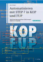 Automatisieren mit STEP 7 in KOP und FUP: Speicherprogrammierbare Steuerungen SIMATIC S7 300/400 (Hardback)