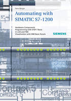 Automating in STEP 7 Basic with SIMATIC S7-1200: Hardware Components, Programming with STEP 7 Basic in LAD and FBD, Visualization with HMI Basic Panels (Hardback)