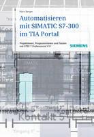 Automatisieren Mit SIMATIC S7-300 Im TIA-Portal: Projektieren, Programmieren Und Testen Mit STEP 7 Professional V11 (Hardback)