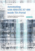 Automating with SIMATIC S7-400 inside TIA Portal: Configuring, Programming and Testing with STEP 7 Professional (Hardback)