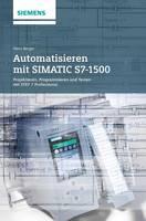 Automatisieren mit SIMATIC S7-1500: Projektieren, Programmieren und Testen mit STEP 7 Professional V12 (Hardback)