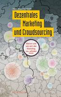Dezentrales Marketing und Crowdsourcing: Warum und wie sich das Marketing neu erfinden muss (Hardback)