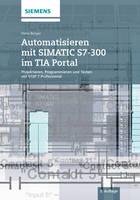 Automatisieren mit SIMATIC S7-300 im TIA Portal: Projektieren, Programmieren und Testen mit STEP 7 Professional (Hardback)
