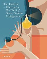 The Essence: Discovering the World of Scent, Perfume and Fragrance (Hardback)