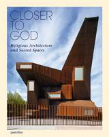 Closer to God: Religious Architecture and Sacred Spaces (Hardback)