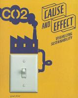Cause and Effect: Visualizing Sustainability (Paperback)