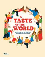 A Taste of the World: What People Eat and How They Celebrate Around the Globe (Hardback)