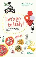 Let's Go to Italy!: The Land of Pizza, Pasta, Gelato, and so much more (Hardback)