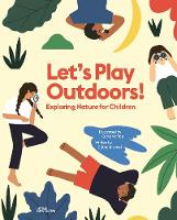 Let's Play Outdoors!: Exploring Nature for Children (Hardback)