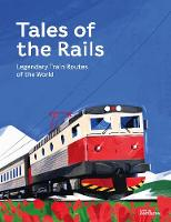 Tales of the Rails: Legendary Train Routes of the World (Hardback)
