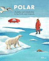 Polar: A pretty cool introduction to the Arctic and Antarctic (Hardback)