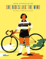She Rides Like the Wind: The Story of Alfonsina Strada (Hardback)