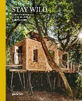 Stay Wild: Rural Getaways and Sublime Solitude (Hardback)
