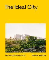 The Ideal City: Exploring Urban Futures (Hardback)