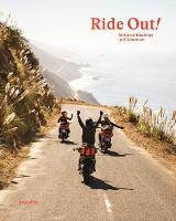 Ride Out!: Motorcycle Roadtrips and Adventures (Hardback)