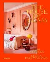 The House of Glam: Lush Interiors and Design Extravaganza (Hardback)