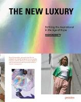 The New Luxury: Highsnobiety: Defining the Aspirational in the Age of Hype (Hardback)