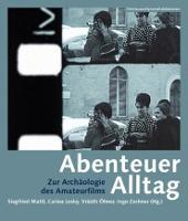 Abenteuer Alltag - Zur Archaologie des Amateurfilms - FilmmuseumSynemaPublications (Paperback)
