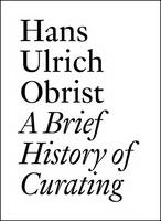 Hans Ulrich Obrist: A Brief History of Curating (Paperback)